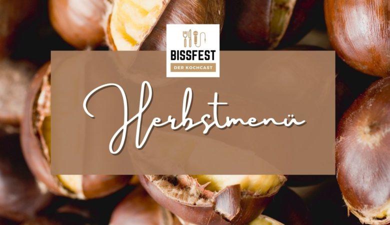 Herbstmenü, Herbst, Bissfest - Der Kochcast, Podcast, Kochen, Menü, Rezepte