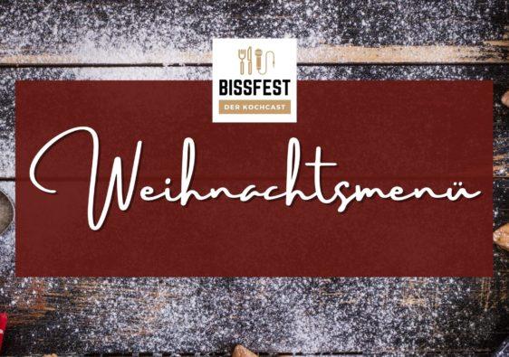 Weihnachtsmenü, Winter, Bissfest - Der Kochcast, Podcast, Kochen, Menü, Rezepte