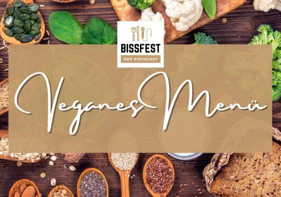 Veganes Menü, Vegan, Bissfest - Der Kochcast, Podcast, Kochen, Menü, Rezepte