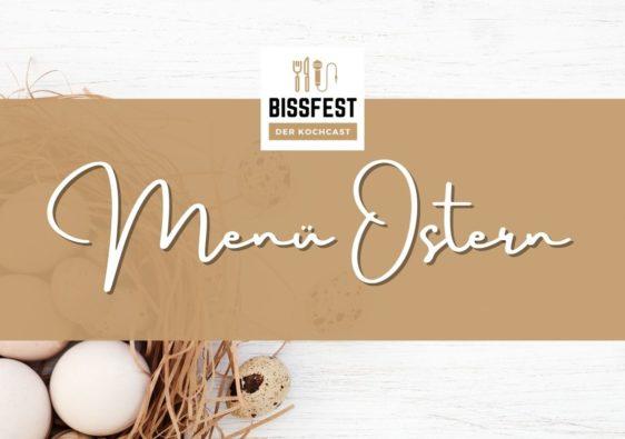 Oster-Menü, Menü Ostern, Bissfest - Der Kochcast, Podcast, Kochen, Menü, Rezepte