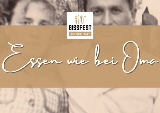 Rezepte von Oma, Ostpreußen, Bissfest - Der Kochcast, Podcast, Kochen, Menü, Rezepte