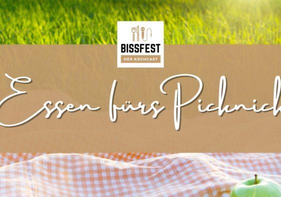 Essen fürs Picknick, Bissfest - Der Kochcast, Podcast, Kochen, Menü, Rezepte