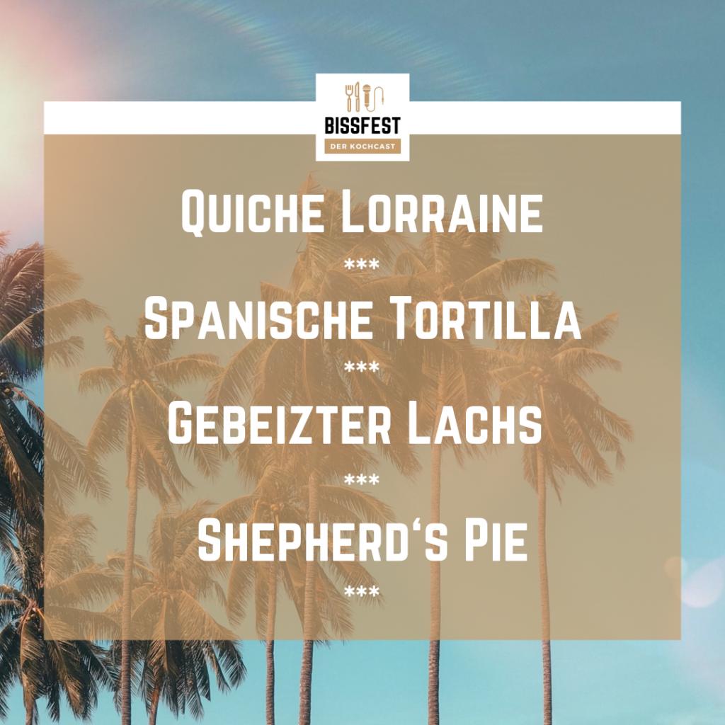 Rezepte für Urlaub zu Hause, August bei Bissfest, Bissfest - Der Kochcast, Quiche Lorraine, Spanische Tortilla, gebeizter Lachs, Sheperd's Pie
