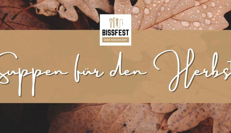 Suppen für den Herbst, Bissfest, Kochcast, Bissfest - Der Kochcast, Koch-Podcast